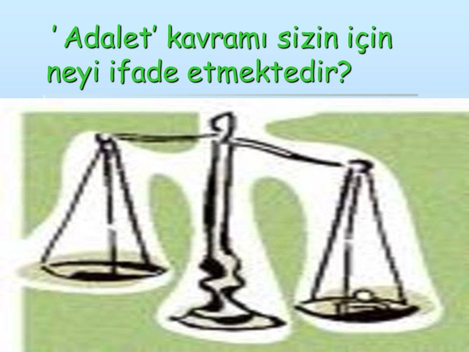 ' Adalet' kavramı sizin için neyi ifade etmektedir? ' Adalet' kavramı sizin için neyi ifade etmektedir?