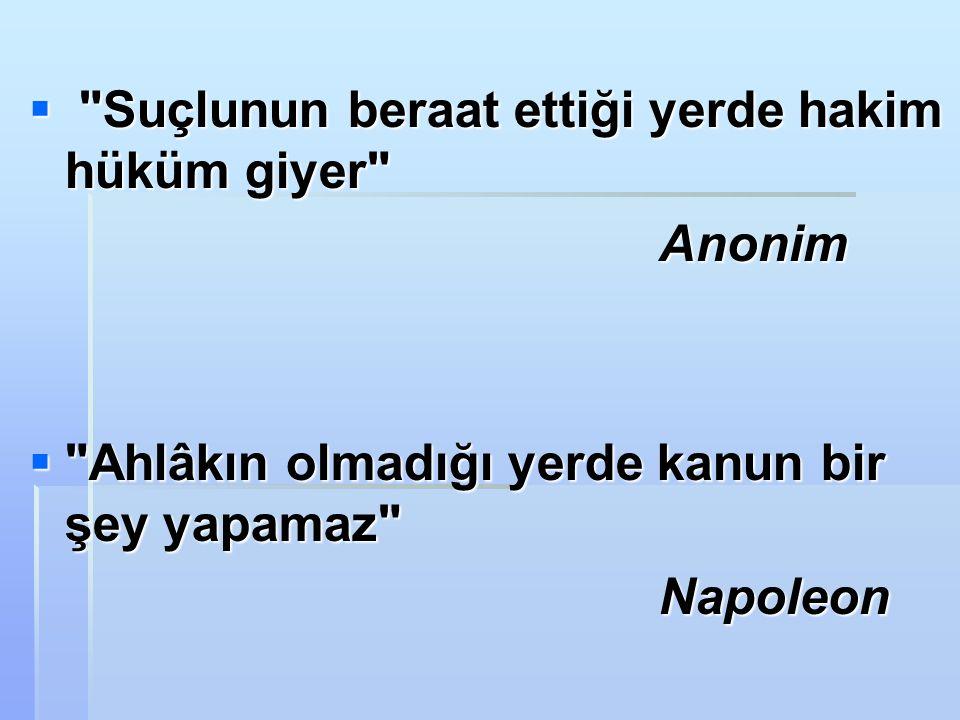  Suçlunun beraat ettiği yerde hakim hüküm giyer Anonim Anonim  Ahlâkın olmadığı yerde kanun bir şey yapamaz Napoleon Napoleon