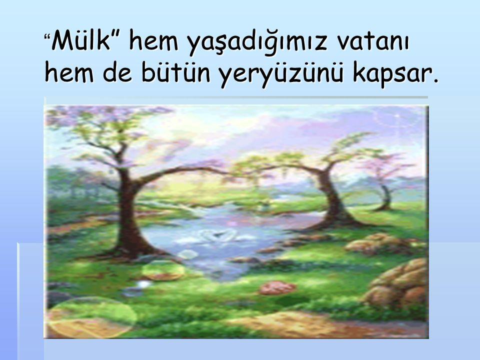 """"""" Mülk"""" hem yaşadığımız vatanı hem de bütün yeryüzünü kapsar."""