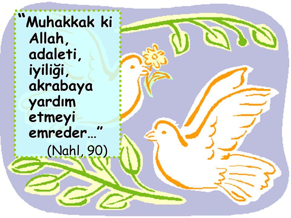 Muhakkak ki Allah, adaleti, iyiliği, akrabaya yardım etmeyi emreder… (Nahl, 90)