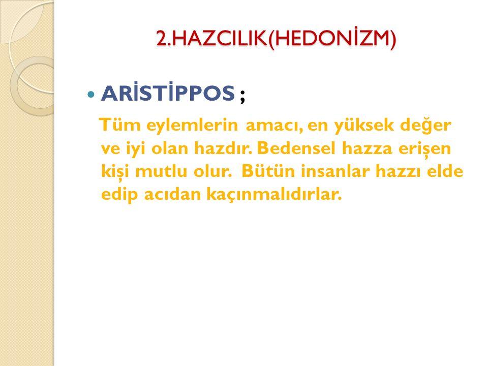 2.HAZCILIK(HEDON İ ZM) Temsilcileri: Aristippos ve Epikuros (Epikür)