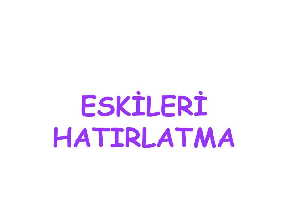 ESKİLERİ HATIRLATMA