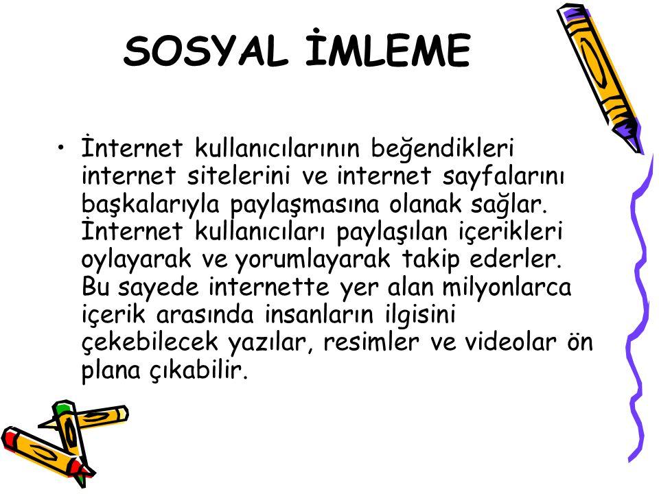 SOSYAL İMLEME İnternet kullanıcılarının beğendikleri internet sitelerini ve internet sayfalarını başkalarıyla paylaşmasına olanak sağlar. İnternet kul
