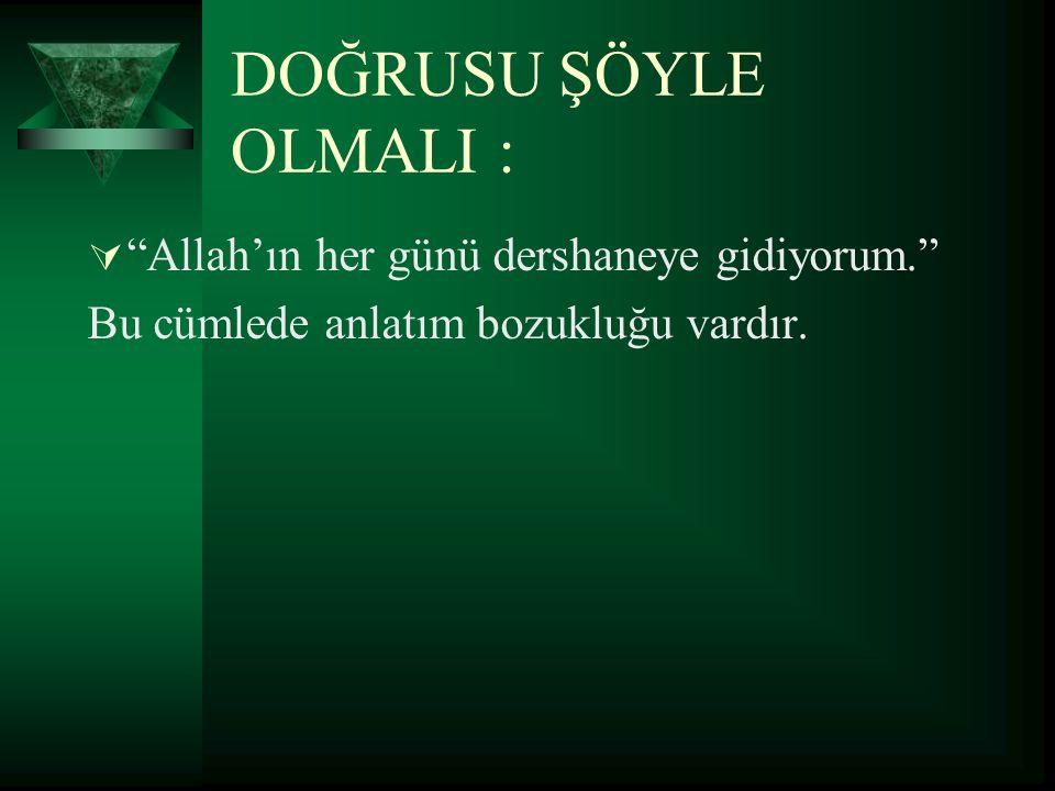 """DOĞRUSU ŞÖYLE OLMALI :  """"Allah'ın her günü dershaneye gidiyorum."""" Bu cümlede anlatım bozukluğu vardır."""