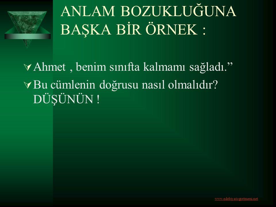"""ANLAM BOZUKLUĞUNA BAŞKA BİR ÖRNEK :  Ahmet, benim sınıfta kalmamı sağladı.""""  Bu cümlenin doğrusu nasıl olmalıdır? DÜŞÜNÜN ! www.edebiyatogretmeni.ne"""
