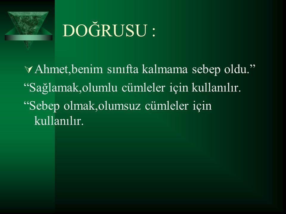 ÖRNEK :  Türk milleti güç ve müşkül zamanlarda millî ve dinî kudretini gösterir. Bu cümledeki yanlışlığı buldunuz mu?