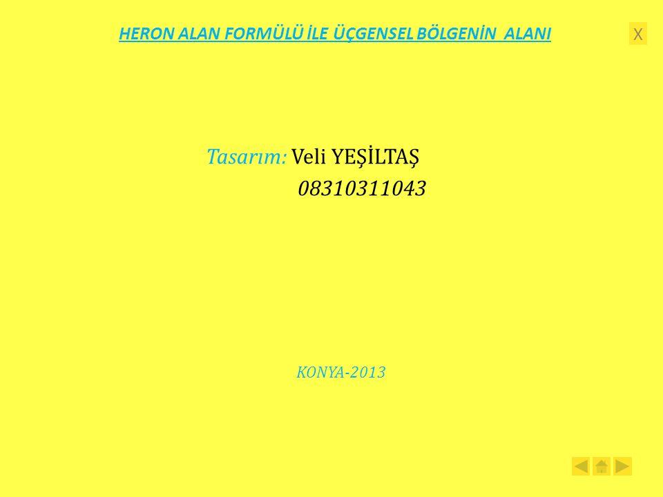 X HERON ALAN FORMÜLÜ İLE ÜÇGENSEL BÖLGENİN ALANI Tasarım: Veli YEŞİLTAŞ 08310311043 KONYA-2013