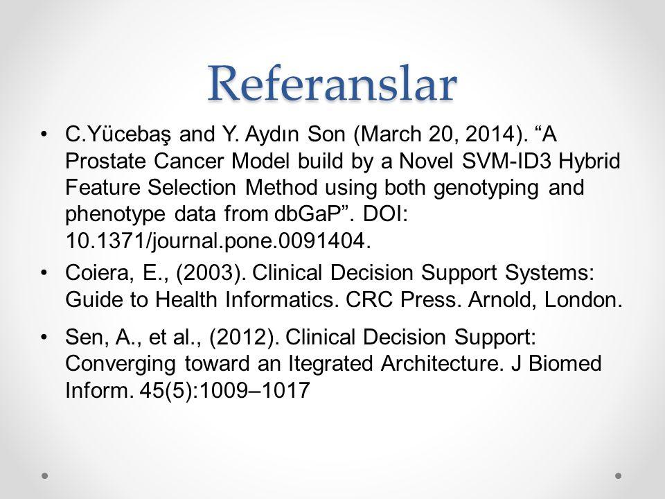 "Referanslar C.Yücebaş and Y. Aydın Son (March 20, 2014). ""A Prostate Cancer Model build by a Novel SVM-ID3 Hybrid Feature Selection Method using both"