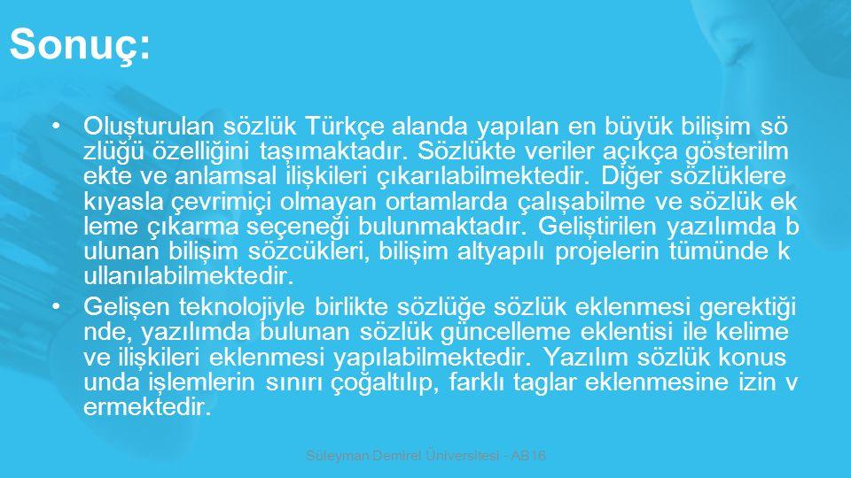 Sonuç: Oluşturulan sözlük Türkçe alanda yapılan en büyük bilişim sö zlüğü özelliğini taşımaktadır. Sözlükte veriler açıkça gösterilm ekte ve anlamsal