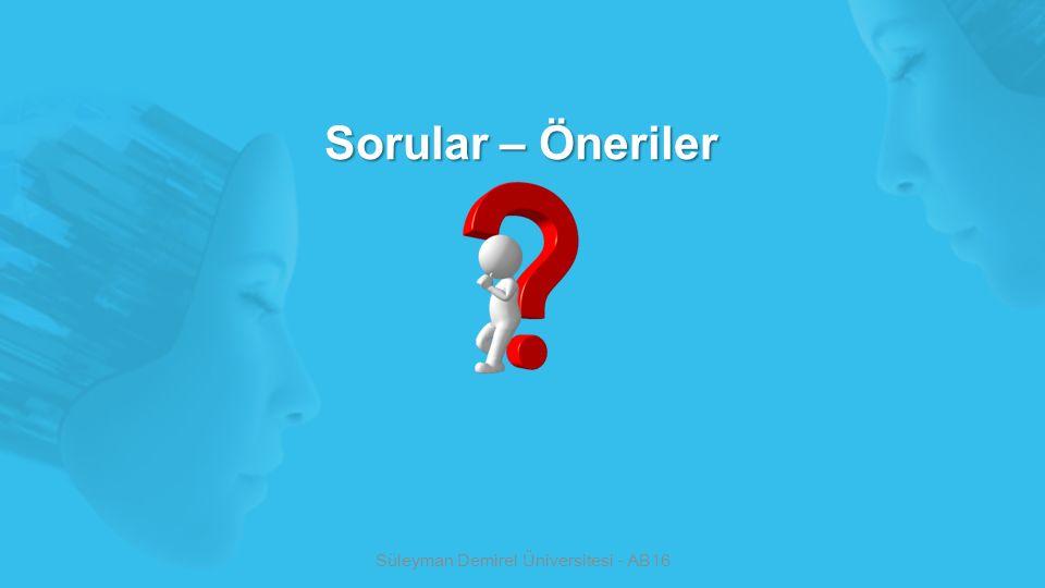 Sorular – Öneriler Süleyman Demirel Üniversitesi - AB16