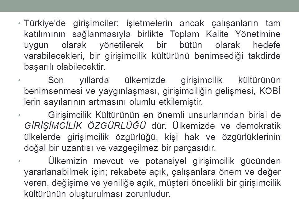 Türkiye'de girişimciler; işletmelerin ancak çalışanların tam katılımının sağlanmasıyla birlikte Toplam Kalite Yönetimine uygun olarak yönetilerek bir bütün olarak hedefe varabilecekleri, bir girişimcilik kültürünü benimsediği takdirde başarılı olabilecektir.