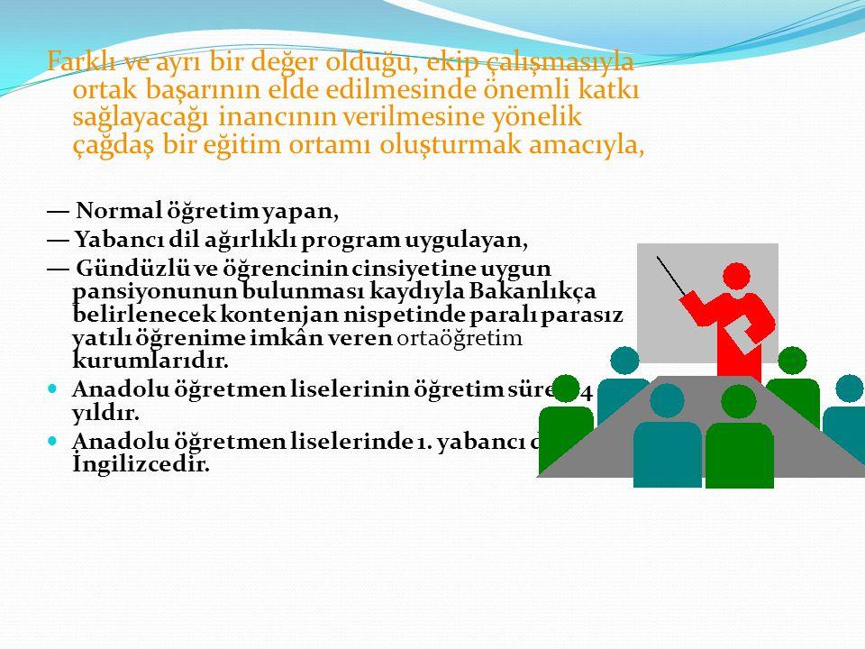 ANADOLU ÖĞRETMEN LİSELERİ Amacı: Anadolu öğretmen liseleri, Millî eğitimin genel amaç ve temel ilkelerine uygun olarak; a.