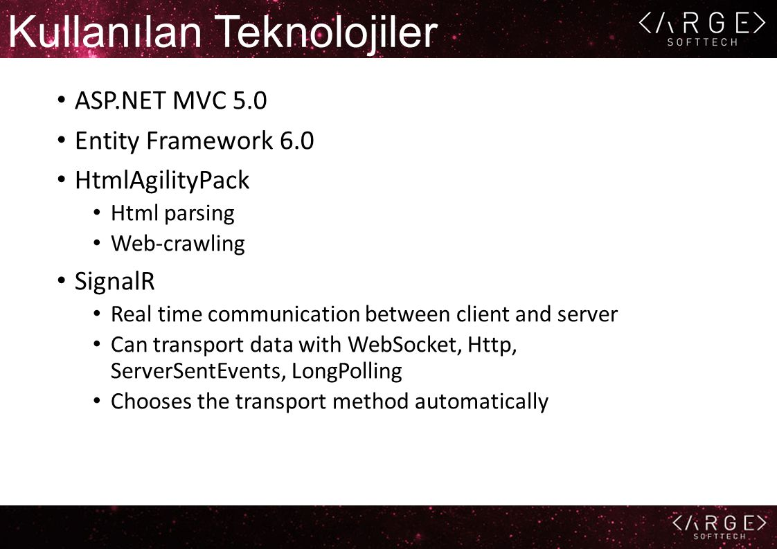 Kullanılan Teknolojiler ASP.NET MVC 5.0 Entity Framework 6.0 HtmlAgilityPack Html parsing Web-crawling SignalR Real time communication between client