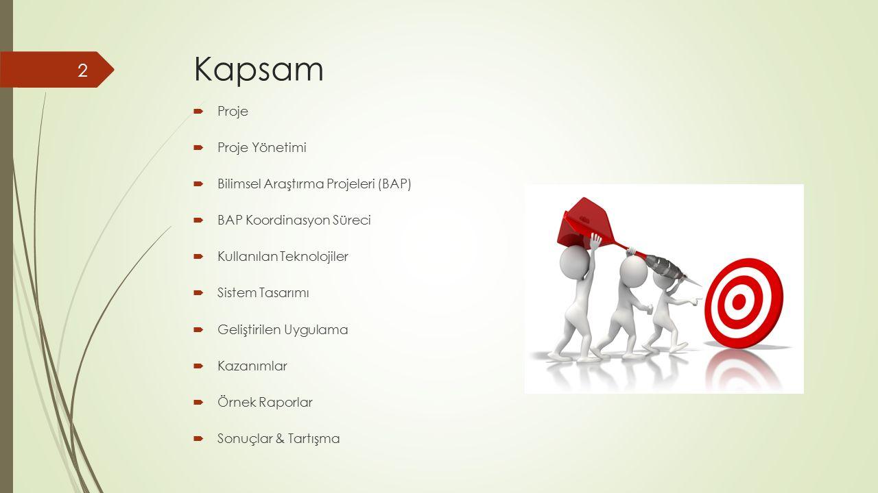 Kapsam  Proje  Proje Yönetimi  Bilimsel Araştırma Projeleri (BAP)  BAP Koordinasyon Süreci  Kullanılan Teknolojiler  Sistem Tasarımı  Geliştiri