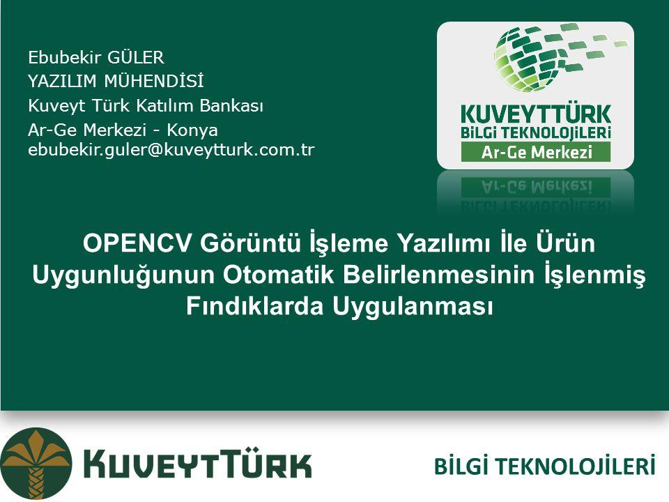 BİLGİ TEKNOLOJİLERİ OPENCV Görüntü İşleme Yazılımı İle Ürün Uygunluğunun Otomatik Belirlenmesinin İşlenmiş Fındıklarda Uygulanması Ebubekir GÜLER YAZILIM MÜHENDİSİ Kuveyt Türk Katılım Bankası Ar-Ge Merkezi - Konya ebubekir.guler@kuveytturk.com.tr