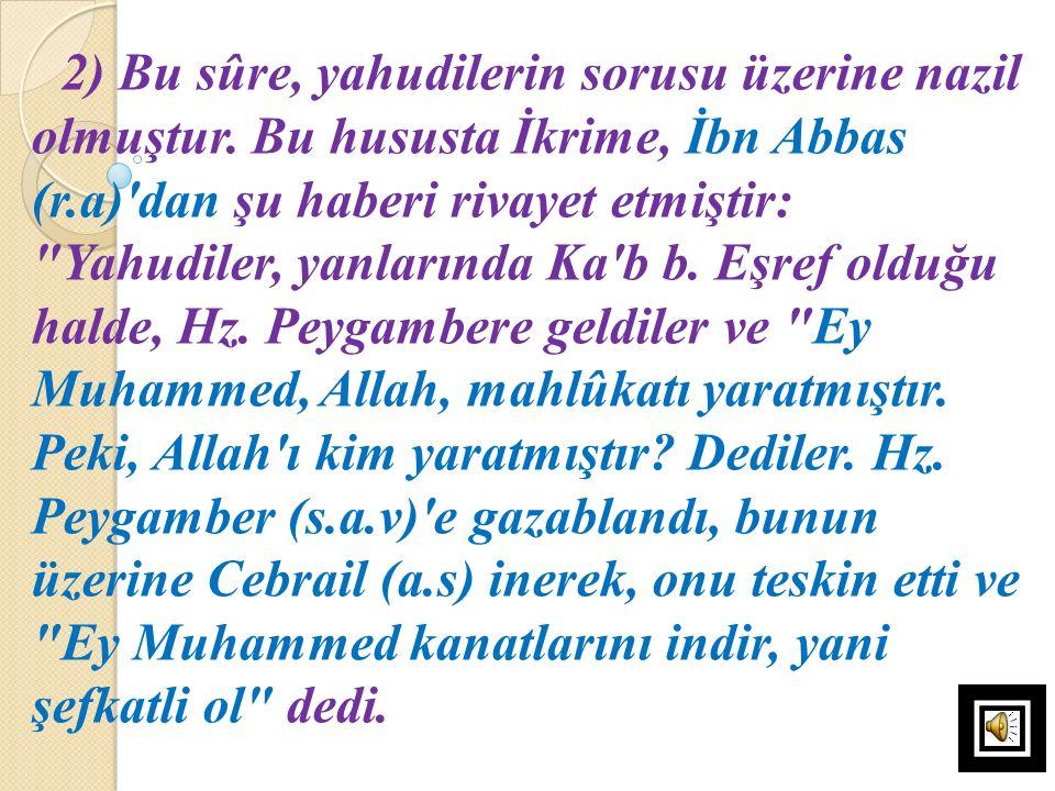 2) Bu sûre, yahudilerin sorusu üzerine nazil olmuştur. Bu hususta İkrime, İbn Abbas (r.a)'dan şu haberi rivayet etmiştir: