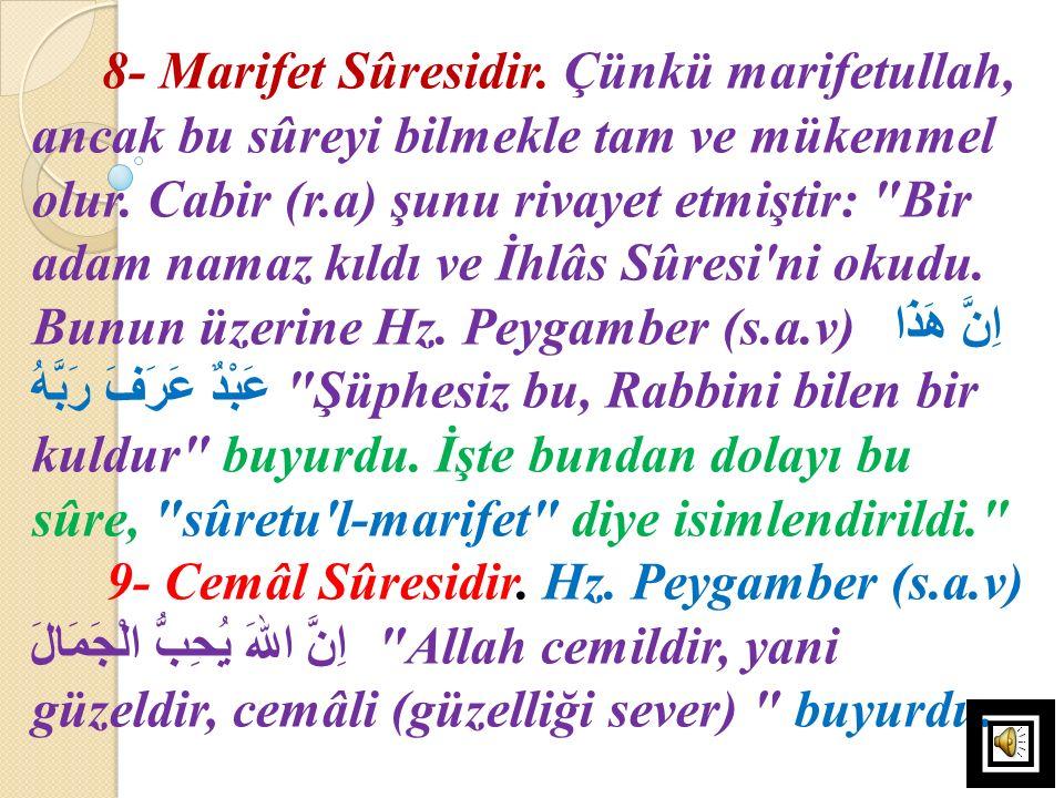 8- Marifet Sûresidir. Çünkü marifetullah, ancak bu sûreyi bilmekle tam ve mükemmel olur. Cabir (r.a) şunu rivayet etmiştir: