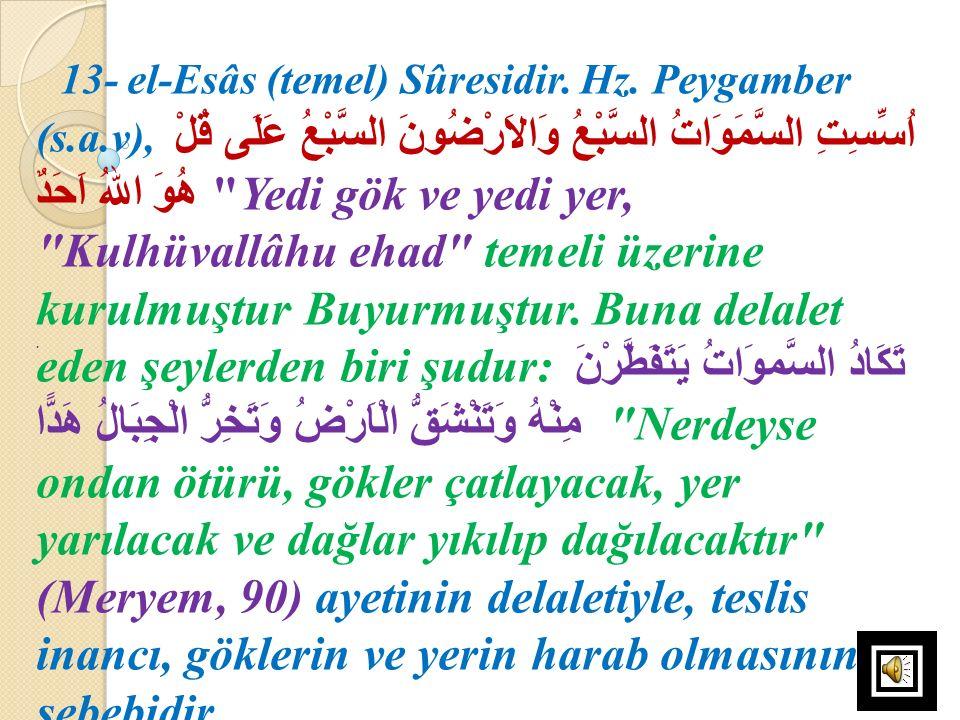 . 13- el-Esâs (temel) Sûresidir. Hz. Peygamber (s.a.v), اُسِّسِتِ السَّمَوَاتُ السَّبْعُ وَالاَرْضُونَ السَّبْعُ عَلَى قُلْ هُوَ اللهُ اَحَدٌ