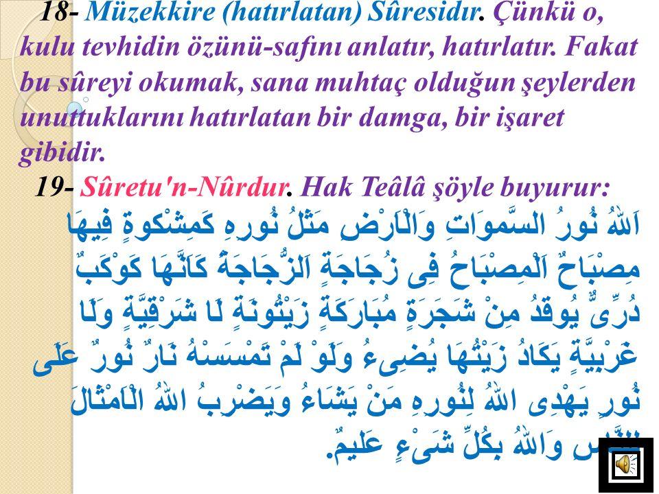 18- Müzekkire (hatırlatan) Sûresidır. Çünkü o, kulu tevhidin özünü-safını anlatır, hatırlatır. Fakat bu sûreyi okumak, sana muhtaç olduğun şeylerden u