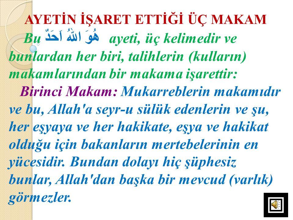 AYETİN İŞARET ETTİĞİ ÜÇ MAKAM Bu هُوَ اللهُ اَحَدٌ ayeti, üç kelimedir ve bunlardan her biri, talihlerin (kulların) makamlarından bir makama işarettir