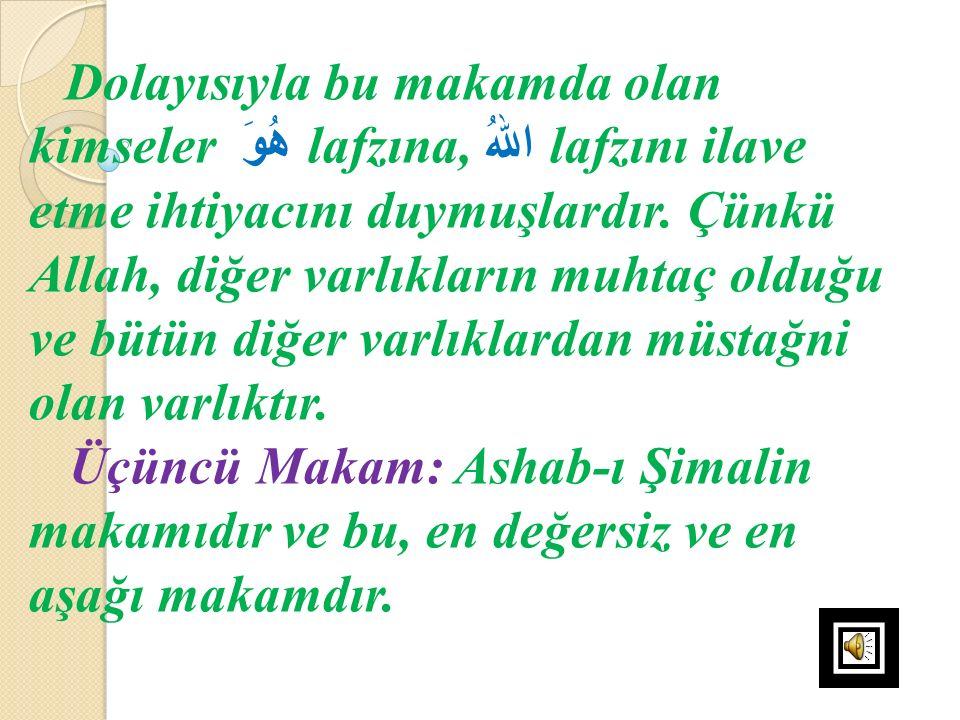 Dolayısıyla bu makamda olan kimseler هُوَ lafzına, اللهُ lafzını ilave etme ihtiyacını duymuşlardır. Çünkü Allah, diğer varlıkların muhtaç olduğu ve b