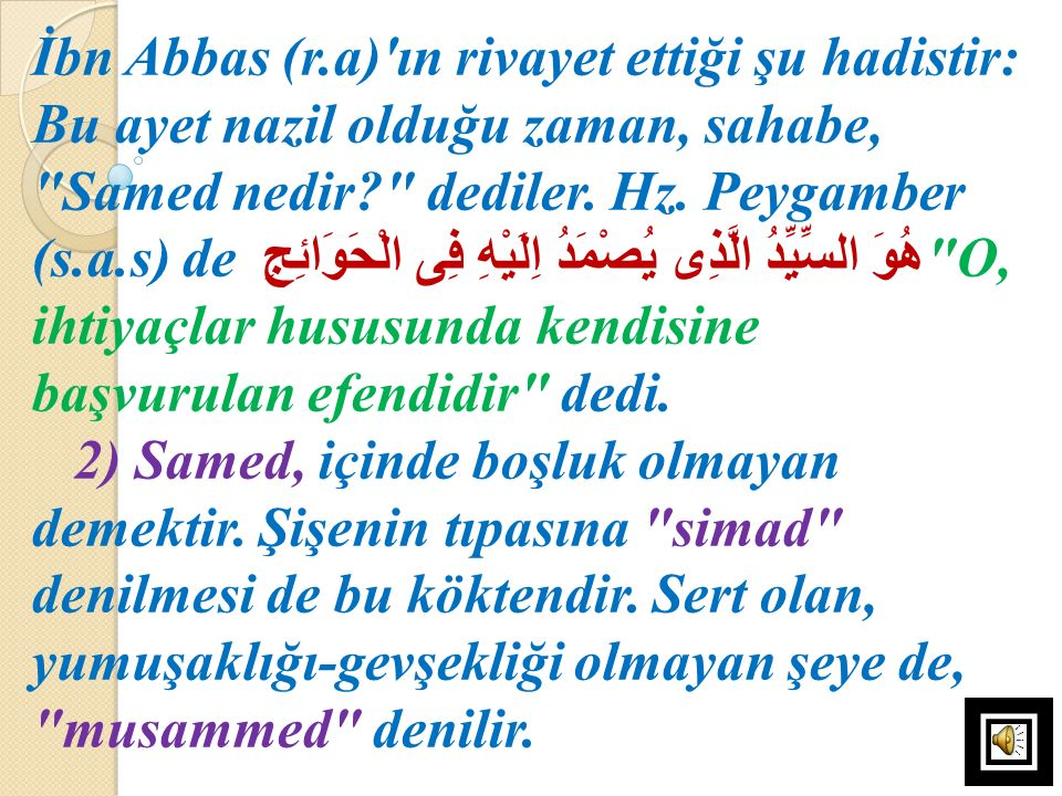 İbn Abbas (r.a)'ın rivayet ettiği şu hadistir: Bu ayet nazil olduğu zaman, sahabe,