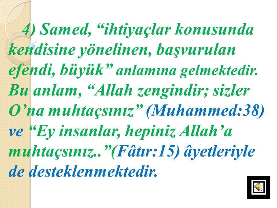 """4) Samed, """"ihtiyaçlar konusunda kendisine yönelinen, başvurulan efendi, büyük"""" anlamına gelmektedir. Bu anlam, """"Allah zengindir; sizler O'na muhtaçsın"""