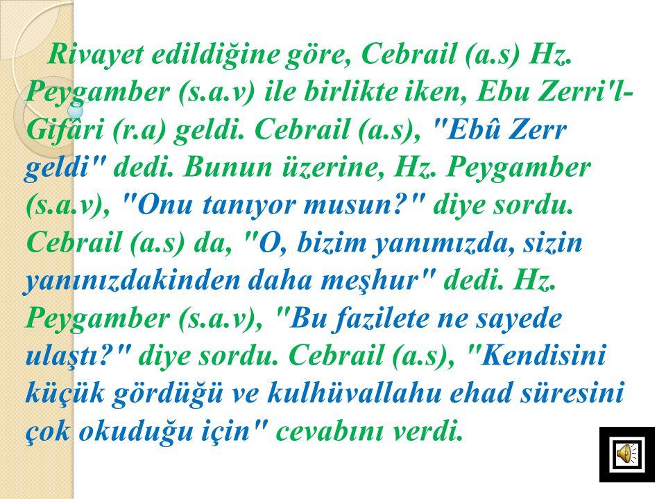 Rivayet edildiğine göre, Cebrail (a.s) Hz. Peygamber (s.a.v) ile birlikte iken, Ebu Zerri'l- Gifâri (r.a) geldi. Cebrail (a.s),