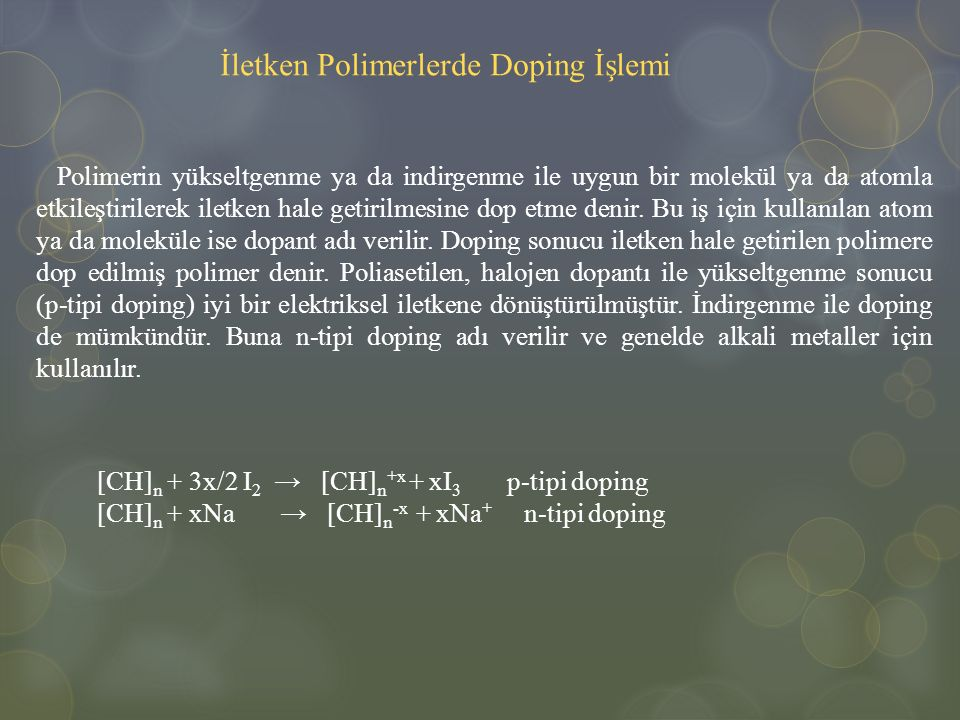 İletken Polimerlerde Doping İşlemi Polimerin yükseltgenme ya da indirgenme ile uygun bir molekül ya da atomla etkileştirilerek iletken hale getirilmes