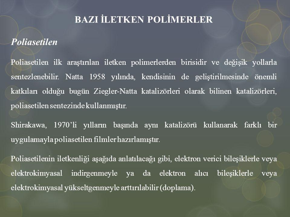 BAZI İLETKEN POLİMERLER Poliasetilen Poliasetilen ilk araştırılan iletken polimerlerden birisidir ve değişik yollarla sentezlenebilir. Natta 1958 yılı