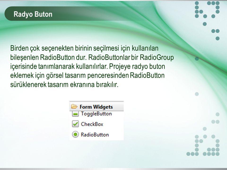 Radyo Buton Birden çok seçenekten birinin seçilmesi için kullanılan bileşenlen RadioButton dur.