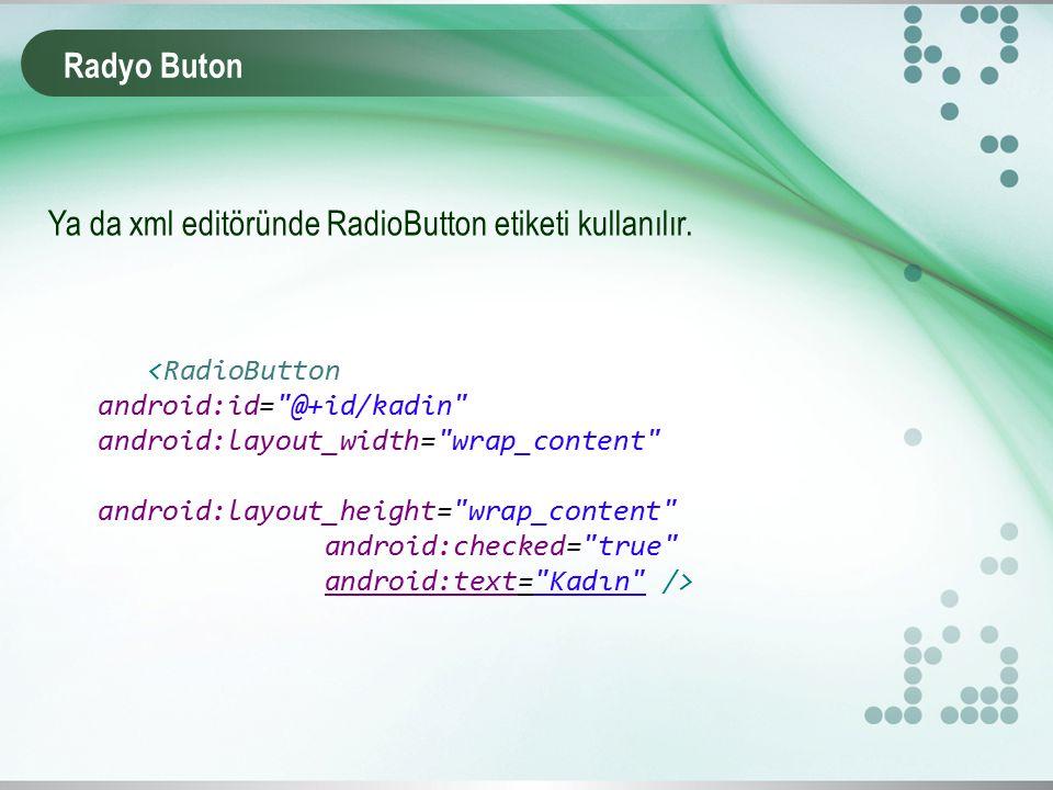 Radyo Buton Ya da xml editöründe RadioButton etiketi kullanılır.