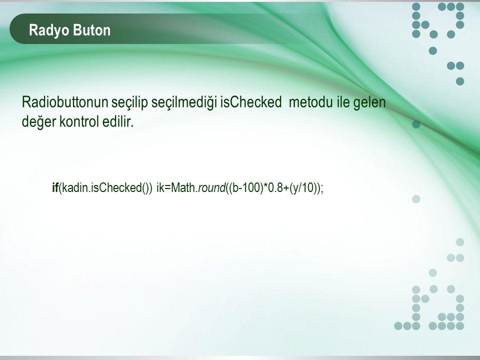 Radyo Buton Radiobuttonun seçilip seçilmediği isChecked metodu ile gelen değer kontrol edilir.