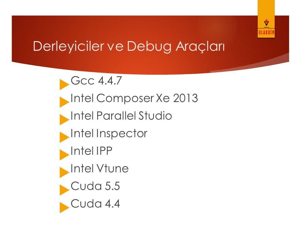 Derleyiciler ve Debug Araçları  Gcc 4.4.7  Intel Composer Xe 2013  Intel Parallel Studio  Intel Inspector  Intel IPP  Intel Vtune  Cuda 5.5  C