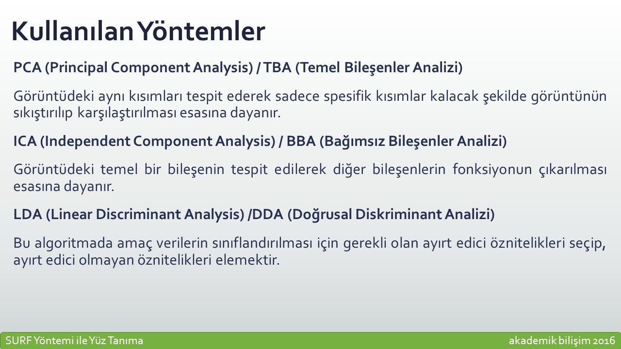 Kullanılan Yöntemler PCA (Principal Component Analysis) / TBA (Temel Bileşenler Analizi) Görüntüdeki aynı kısımları tespit ederek sadece spesifik kısı