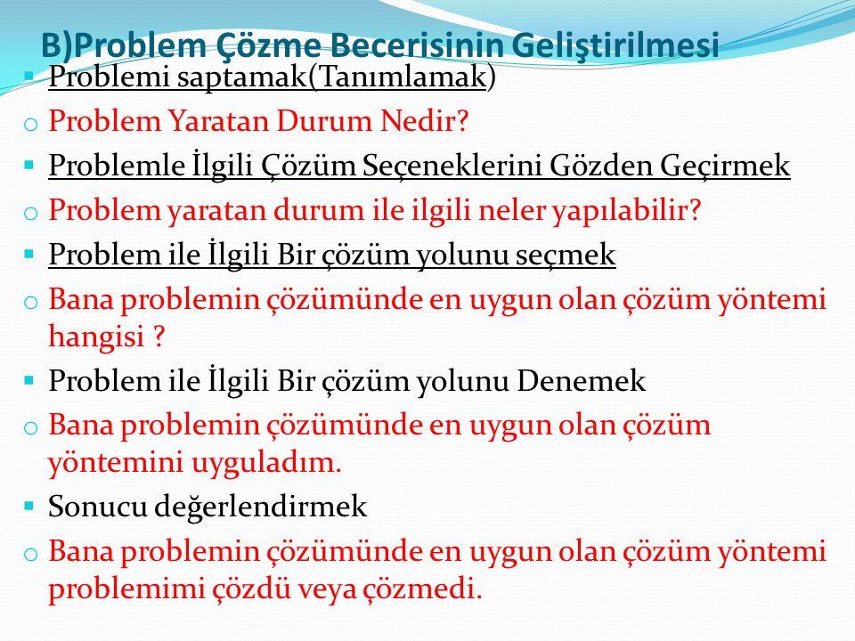B)Problem Çözme Becerisinin Geliştirilmesi  Problemi saptamak(Tanımlamak) o Problem Yaratan Durum Nedir.