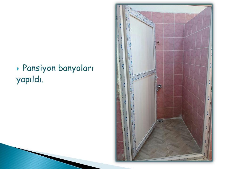  Pansiyon banyoları yapıldı.
