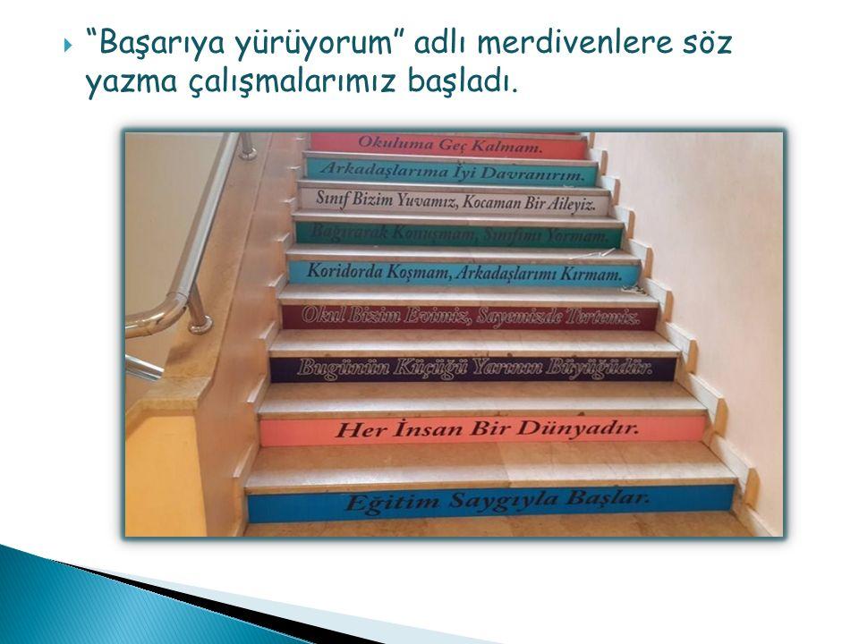  Başarıya yürüyorum adlı merdivenlere söz yazma çalışmalarımız başladı.