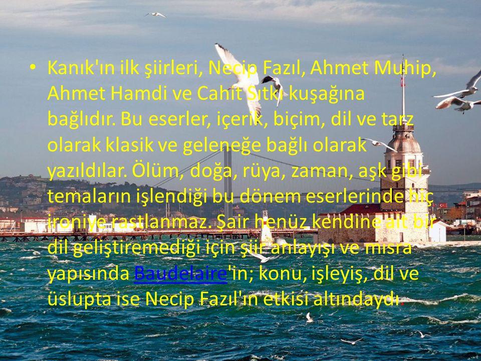 Kanık ın ilk şiirleri, Necip Fazıl, Ahmet Muhip, Ahmet Hamdi ve Cahit Sıtkı kuşağına bağlıdır.