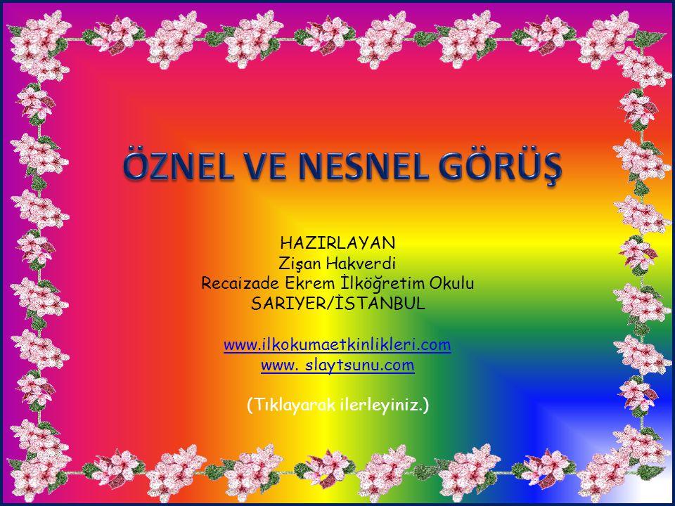 HAZIRLAYAN Zişan Hakverdi Recaizade Ekrem İlköğretim Okulu SARIYER/İSTANBUL www.ilkokumaetkinlikleri.com www. slaytsunu.com (Tıklayarak ilerleyiniz.)