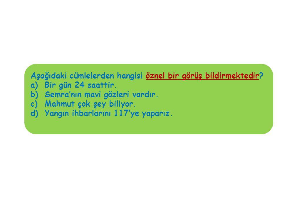 Zehra; sarı saçlı, kahverengi gözlüydü.(1) Bakıldığında mutlu bir çocuktu.(2) Eylül ayında 8 yaşına girmişti.(3) Ankara'da doğmuştu ama şu anda İstanbul'da yaşıyorlardı.(4) Yukarıdaki cümlelerden hangisi nesnel bir görüş bildirmektedir.