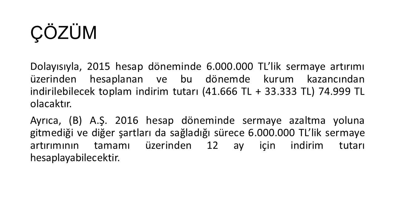 ÇÖZÜM Dolayısıyla, 2015 hesap döneminde 6.000.000 TL'lik sermaye artırımı üzerinden hesaplanan ve bu dönemde kurum kazancından indirilebilecek toplam