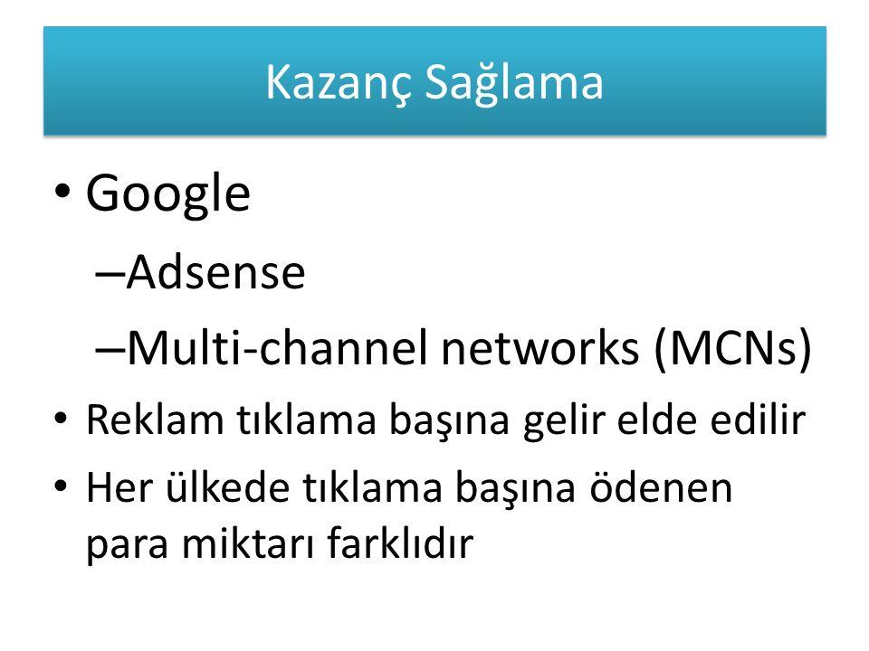 Kazanç Sağlama Google – Adsense – Multi-channel networks (MCNs) Reklam tıklama başına gelir elde edilir Her ülkede tıklama başına ödenen para miktarı farklıdır