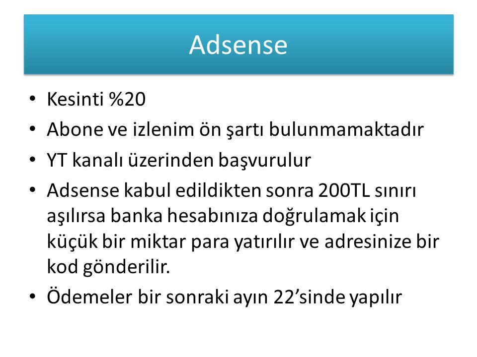 Adsense Kesinti %20 Abone ve izlenim ön şartı bulunmamaktadır YT kanalı üzerinden başvurulur Adsense kabul edildikten sonra 200TL sınırı aşılırsa banka hesabınıza doğrulamak için küçük bir miktar para yatırılır ve adresinize bir kod gönderilir.