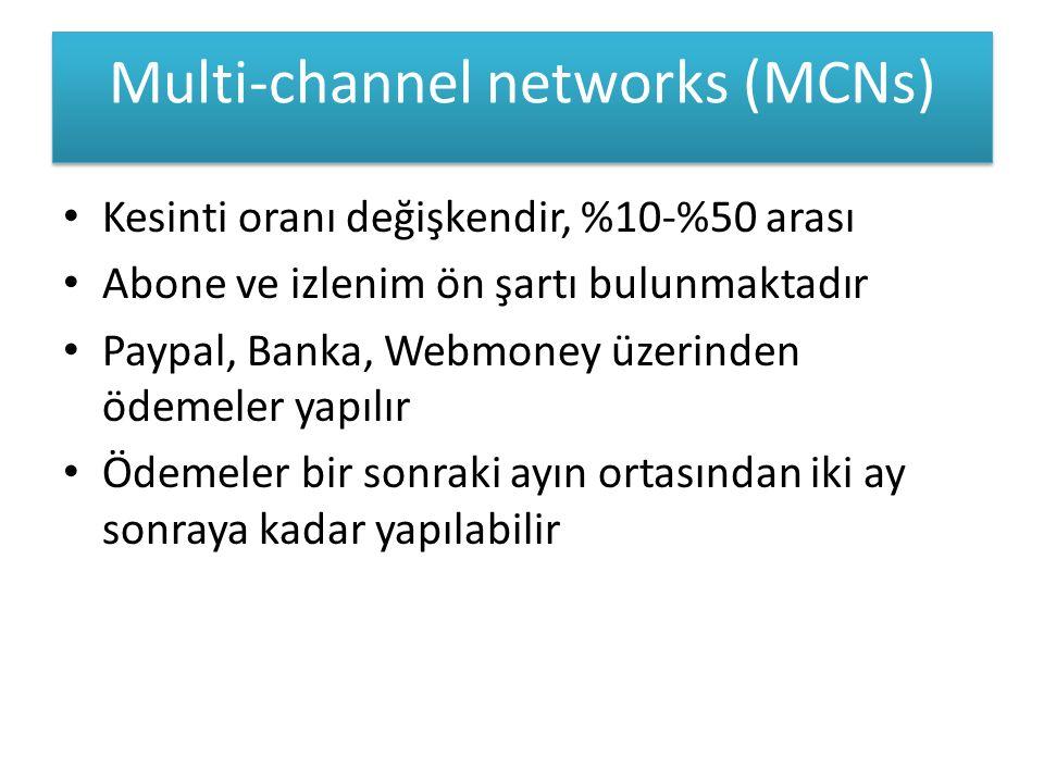 Multi-channel networks (MCNs) Kesinti oranı değişkendir, %10-%50 arası Abone ve izlenim ön şartı bulunmaktadır Paypal, Banka, Webmoney üzerinden ödemeler yapılır Ödemeler bir sonraki ayın ortasından iki ay sonraya kadar yapılabilir