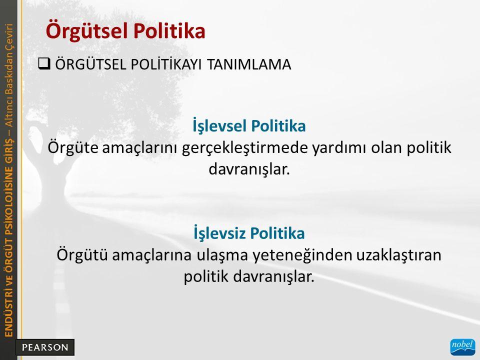 Örgütsel Politika  ÖRGÜTSEL POLİTİKAYI TANIMLAMA İşlevsel Politika Örgüte amaçlarını gerçekleştirmede yardımı olan politik davranışlar.