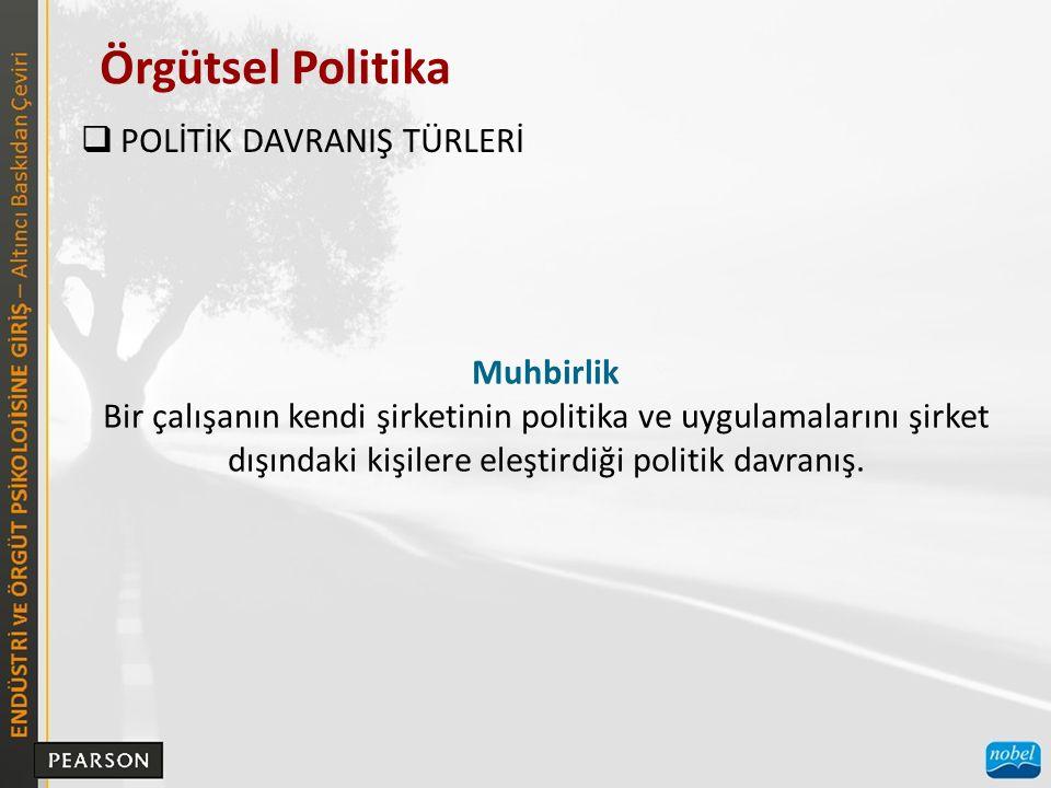 Örgütsel Politika  POLİTİK DAVRANIŞ TÜRLERİ Muhbirlik Bir çalışanın kendi şirketinin politika ve uygulamalarını şirket dışındaki kişilere eleştirdiği politik davranış.