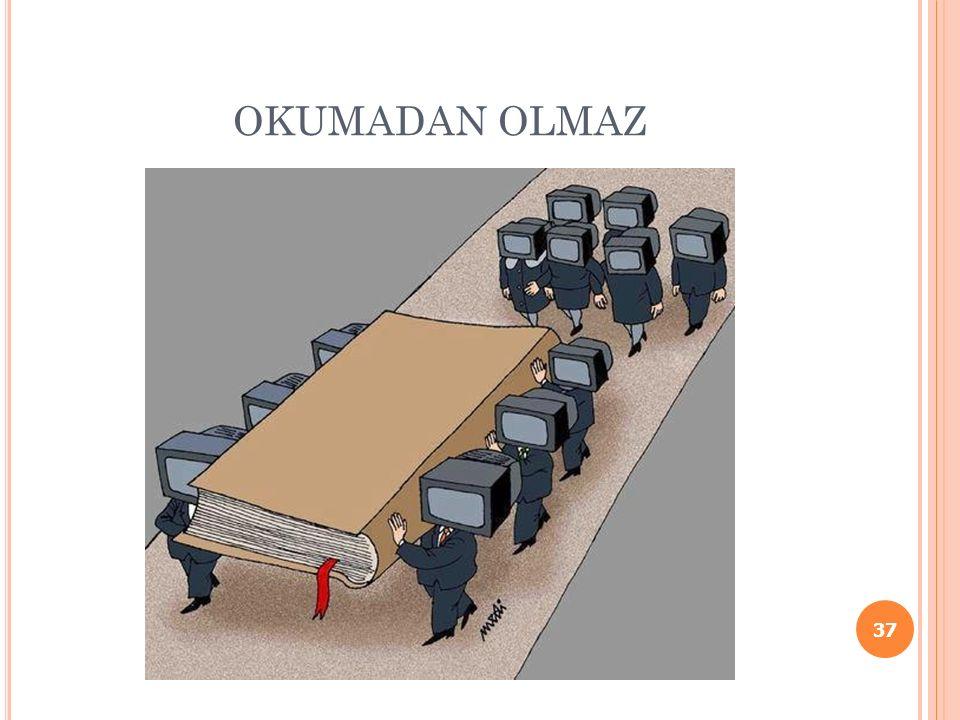 OKUMADAN OLMAZ 37