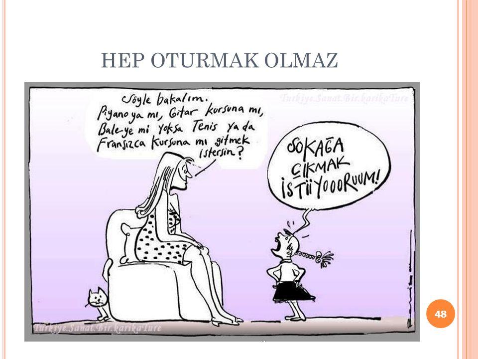 HEP OTURMAK OLMAZ 48