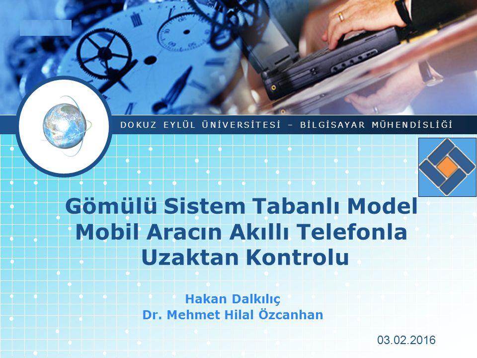 LOGO Gömülü Sistem Tabanlı Model Mobil Aracın Akıllı Telefonla Uzaktan Kontrolu Hakan Dalkılıç Dr. Mehmet Hilal Özcanhan DOKUZ EYLÜL ÜNİVERSİTESİ – Bİ